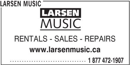 Larsen Music (250-389-1988) - Display Ad - LARSEN MUSIC RENTALS - SALES - REPAIRS www.larsenmusic.ca -------------------------------- 1 877 472-1907 LARSEN MUSIC RENTALS - SALES - REPAIRS www.larsenmusic.ca -------------------------------- 1 877 472-1907