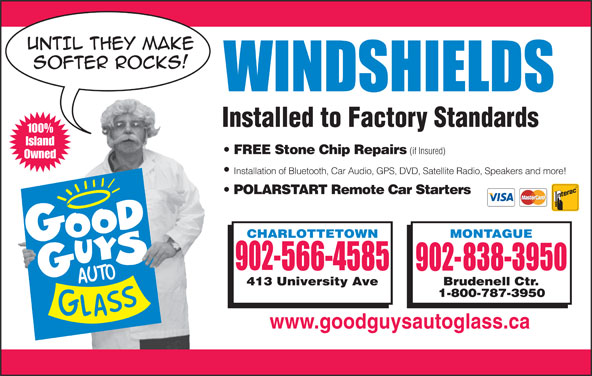 Good Guys Auto Glass (902-566-4585) - Display Ad - 100% Island FREE Stone Chip Repairs (if Insured) Owned Installation of Bluetooth, Car Audio, GPS, DVD, Satellite Radio, Speakers and more! POLARSTART Remote Car Starters www.goodguysautoglass.ca