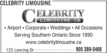 Celebrity Limousine (905-389-5466) - Display Ad - 905 389-5466 -------------------- 125 Lancing Dr CELEBRITY LIMOUSINE Airport   Corporate   Weddings   All Occasions Serving Southern Ontario Since 1990 www.celebritylimousine.ca