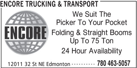 Encore Trucking & Transport (780-463-5057) - Display Ad - ENCORE TRUCKING & TRANSPORT We Suit The Picker To Your Pocket Folding & Straight Booms Up To 75 Ton 24 Hour Availability ---------- 780 463-5057 12011 32 St NE Edmonton