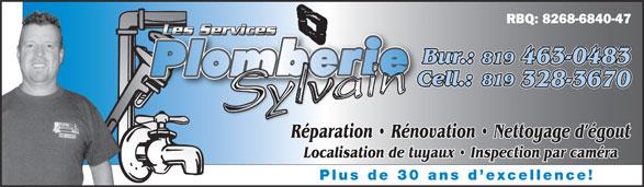 Les Services De Plomberie Sylvain (819-328-3670) - Display Ad - RBQ: 8268-6840-47 Les ServicesLe 819 Bur.: Les ServicesLes Services Cell.:C 328-3670 Réparation   Rénovation   Nettoyage d égoutRé Localisation de tuyaux   Inspection par caméra Plus de 30 ans d excellence! 819 463-0483