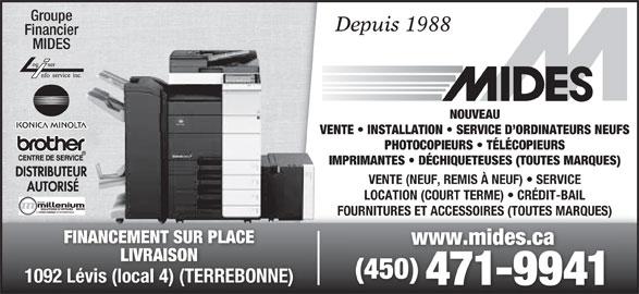 Mides Photocopieurs Et Fax (450-471-9941) - Annonce illustrée======= - Groupe Depuis 1988 Financier MIDES NOUVEAU VENTE   INSTALLATION   SERVICE D ORDINATEURS NEUFS PHOTOCOPIEURS   TÉLÉCOPIEURS IMPRIMANTES   DÉCHIQUETEUSES (TOUTES MARQUES) VENTE (NEUF, REMIS À NEUF)   SERVICE LOCATION (COURT TERME)   CRÉDIT-BAIL FOURNITURES ET ACCESSOIRES (TOUTES MARQUES) FINANCEMENT SUR PLACE www.mides.cawww.mides.ca LIVRAISONLIVRAISO (450) 1092 Lévis (local 4) (TERREBONNE) 471-9941