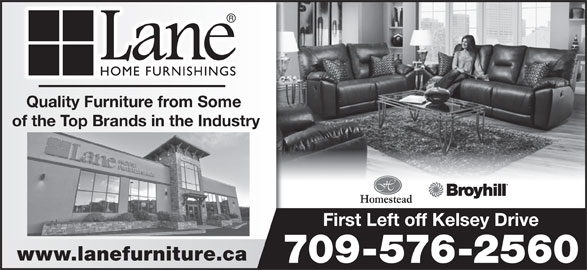 Lane Home Furnishings (709-576-2560) - Display Ad - Quality Furniture from Some of the Top Brands in the Industry First Left off Kelsey Drive www.lanefurniture.ca 709-576-2560 Quality Furniture from Some of the Top Brands in the Industry First Left off Kelsey Drive www.lanefurniture.ca 709-576-2560