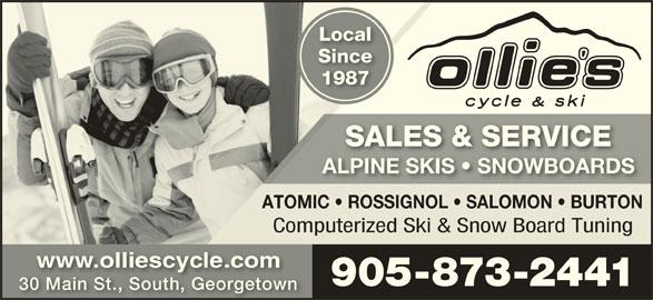 Ollie's Cycle & Ski (905-873-2441) - Display Ad - 905-873-2441905-873-2441 30 Main St., South, Georgetown30 Main St., South, Georgetown LocalLocal SinceSinc 19871987 SALES & SERVICESALES & SERVICE ALPINE SKIS   SNOWBOARDSALPINE SKIS   SNOWBOARDS ATOMIC   ROSSIGNOL   SALOMON   BURTON Computerized Ski & Snow Board Tuning www.olliescycle.comwww.olliescycle.com
