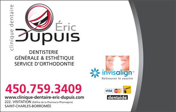 Clinique Dentaire Eric Dupuis (450-759-3409) - Annonce illustrée======= - GÉNÉRALE & ESTHÉTIQUE SERVICE D ORTHODONTIE Retrouver le sourire 450.759.3409 www.clinique-dentaire-eric-dupuis.com 222. VISITATION (Édifice de la Pharmacie Pharmaprix) SAINT-CHARLES-BORROMÉE DENTISTERIE