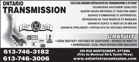 """Ontario Transmission (613-746-3182) - Display Ad - """"LES PLUS ANCIENS SPÉCIALISTES DE TRANSMISSIONS À OTTAWA"""" TECHNICIENS HAUTEMENT QUALIFIÉS QUATRE ROUES MOTRICES ET TRACTION AVANT SERVICE D EMBRAYAGE ET DIFFÉRENTIEL RÉPARATION DE TOUS MODÈLES ET MARQUES GARANTIE ÉCRITE 12 MOIS OU 20 000 KM 57 YEARS GARANTIE PROLONGÉE   SPÉCIALISTE DE VOITURES IMPORTÉES 1957 2014 GRATUIT ESSAI ROUTIER   VOITURES DE COURTOISIE   SERVICE DE NAVETTE REMORQUAGE LOCAL POUR RÉPARATIONS MAJEURES 299 RUE MONTGOMERY, OTTAWA 613-746-3182 www.ontariotransmission.com 613-746-3006 (Près de Montreal Rd & Vanier Pkwy)(Près de Montreal Rd & Vanier Pkwy)"""