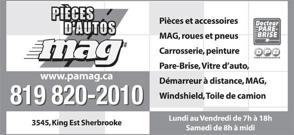 Pieces D'Autos M A G Inc (819-820-2010) - Annonce illustrée======= - PIÈCES Pièces et accessoires D AUTOS MAG, roues et pneus inc. Carrosserie, peinture Pare-Brise, Vitre d auto, www.pamag.ca Démarreur à distance, MAG, Windshield, Toile de camion 819 820-2010 819 820-2010 Lundi au Vendredi de 7h à 18h 3545, King Est Sherbrooke Samedi de 8h à midi