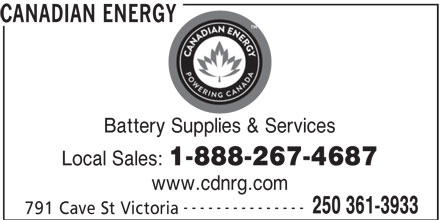 Canadian Energy (250-361-3933) - Display Ad - 250 361-3933 --------------- 791 Cave St Victoria CANADIAN ENERGY Battery Supplies & Services Local Sales: 1-888-267-4687 www.cdnrg.com