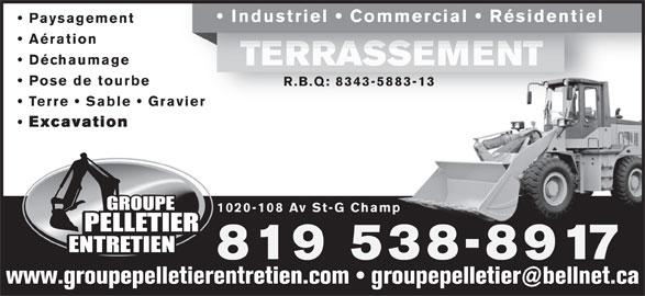Groupe Pelletier Entretien (819-538-8917) - Annonce illustrée======= - Industriel   Commercial   Résidentiel Paysagement Aération Déchaumage TERRASSEMENTTERRASSEMENT Pose de tourbe R.B.Q: 8343-5883-13 Terre   Sable   Graviervier Excavation 1020-108 Av St-G Champ 819 538-8917