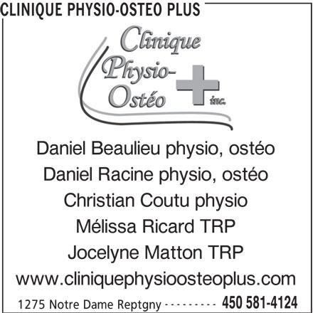 Clinique Physio-Ostéo Plus (450-581-4124) - Annonce illustrée======= - www.cliniquephysioosteoplus.com --------- 450 581-4124 1275 Notre Dame Reptgny CLINIQUE PHYSIO-OSTEO PLUS Daniel Beaulieu physio, ostéo Daniel Racine physio, ostéo Christian Coutu physio Mélissa Ricard TRP Jocelyne Matton TRP