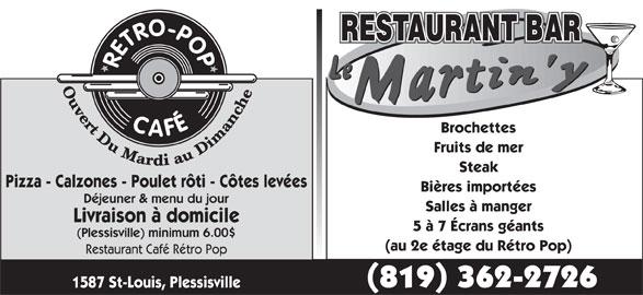Café Rétro Pop (819-362-2726) - Annonce illustrée======= - Ouvert Du Mardi au Dimanch Brochettes Fruits de mer Steak Pizza - Calzones - Poulet rôti - Côtes levées Bières importées Déjeuner & menu du jour Salles à manger Livraison à domicile 5 à 7 Écrans géants (Plessisville) minimum 6.00$ (au 2e étage du Rétro Pop) Restaurant Café Rétro Pop 1587 St-Louis, Plessisville