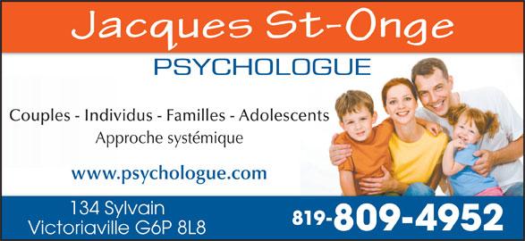 St-Onge Jacques (819-758-4337) - Annonce illustrée======= - Couples - Individus - Familles - Adolescents Approche systémique www.psychologue.com 134 Sylvain 819- 809-4952 Victoriaville G6P 8L8
