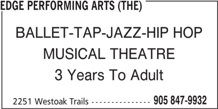 The Edge Performing Arts (905-847-9932) - Display Ad - BALLET-TAP-JAZZ-HIP HOP MUSICAL THEATRE 3 Years To Adult 905 847-9932 2251 Westoak Trails--------------- EDGE PERFORMING ARTS (THE)