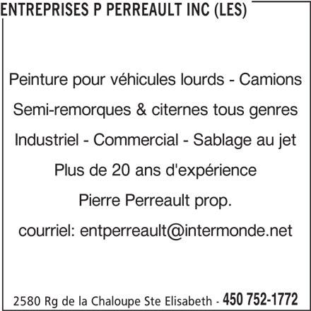 Les Entreprises P Perreault Inc (450-752-1772) - Annonce illustrée======= - ENTREPRISES P PERREAULT INC (LES) Peinture pour véhicules lourds - Camions Semi-remorques & citernes tous genres Industriel - Commercial - Sablage au jet Plus de 20 ans d'expérience Pierre Perreault prop. 450 752-1772 2580 Rg de la Chaloupe Ste Elisabeth -