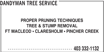 Dandyman Tree Service (403-332-1132) - Display Ad - DANDYMAN TREE SERVICE PROPER PRUNING TECHNIQUES TREE & STUMP REMOVAL FT MACLEOD CLARESHOLM PINCHER CREEK ---------------------------------- 403 332-1132