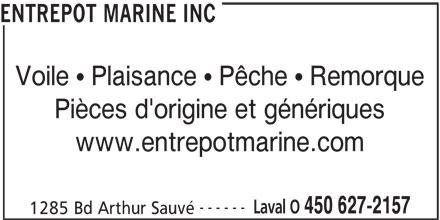 Entrepôt Marine (450-627-2157) - Annonce illustrée======= - ENTREPOT MARINE INC Voile   Plaisance   Pêche   Remorque Pièces d'origine et génériques www.entrepotmarine.com Laval O 450 627-2157 1285 Bd Arthur Sauvé ------