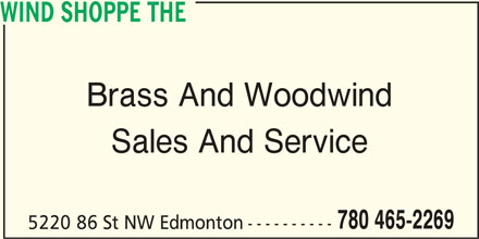 The Wind Shoppe (780-465-2269) - Display Ad - WIND SHOPPE THE Brass And Woodwind Sales And Service 780 465-2269 5220 86 St NW Edmonton----------