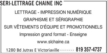 Séri-Lettrage Chainé Inc (819-357-4737) - Annonce illustrée======= - SERI-LETTRAGE CHAINE INC LETTRAGE - IMPRESSION NUMÉRIQUE GRAPHISME ET SÉRIGRAPHIE SUR VÊTEMENTS D'ÉQUIPE ET PROMOTIONNELS Impression grand format - Enseigne www.slchaine.ca ------- 819 357-4737 1280 Bd Jutras E Victoriaville