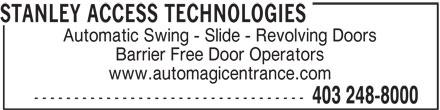 Stanley Access Technologies (403-248-8000) - Annonce illustrée======= - STANLEY ACCESS TECHNOLOGIES Automatic Swing - Slide - Revolving Doors Barrier Free Door Operators www.automagicentrance.com ---------------------------------- 403 248-8000 STANLEY ACCESS TECHNOLOGIES Automatic Swing - Slide - Revolving Doors Barrier Free Door Operators www.automagicentrance.com ---------------------------------- 403 248-8000