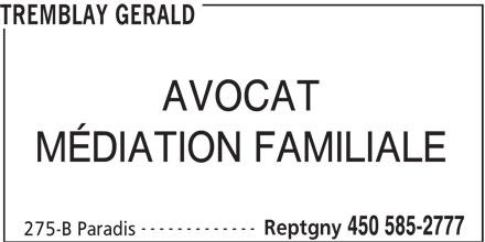 Tremblay Gérald (450-585-2777) - Annonce illustrée======= - TREMBLAY GERALD AVOCAT MÉDIATION FAMILIALE ------------- Reptgny 450 585-2777 275-B Paradis