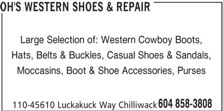 Oh's Western Shoes & Repair (604-858-3808) - Annonce illustrée======= - Hats, Belts & Buckles, Casual Shoes & Sandals, Moccasins, Boot & Shoe Accessories, Purses 604 858-3808 110-45610 Luckakuck Way Chilliwack Large Selection of: Western Cowboy Boots, OH'S WESTERN SHOES & REPAIR