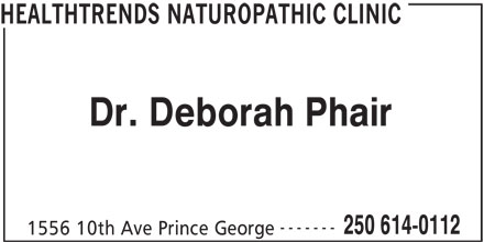 Healthtrends Naturopathic Clinic (250-614-0112) - Display Ad - HEALTHTRENDS NATUROPATHIC CLINIC Dr. Deborah Phair ------- 1556 10th Ave Prince George 250 614-0112