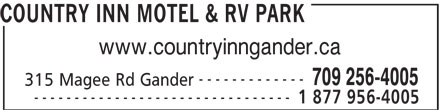 Country Inn (709-256-4005) - Display Ad - COUNTRY INN MOTEL & RV PARK www.countryinngander.ca ------------- 709 256-4005 315 Magee Rd Gander -------------------------------- 1 877 956-4005