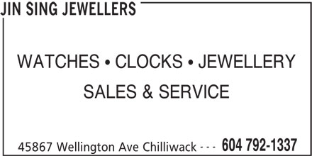 Jin Sing Jewellers (604-792-1337) - Display Ad - WATCHES   CLOCKS   JEWELLERY SALES & SERVICE --- 604 792-1337 45867 Wellington Ave Chilliwack JIN SING JEWELLERS