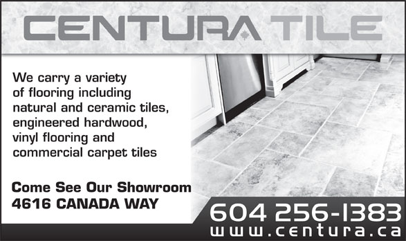 Centura Vancouver (604-298-8453) - Display Ad - We carry a variety of flooring including natural and ceramic tiles, engineered hardwood, vinyl flooring and commercial carpet tiles Come See Our Showroom 4616 CANADA WAY