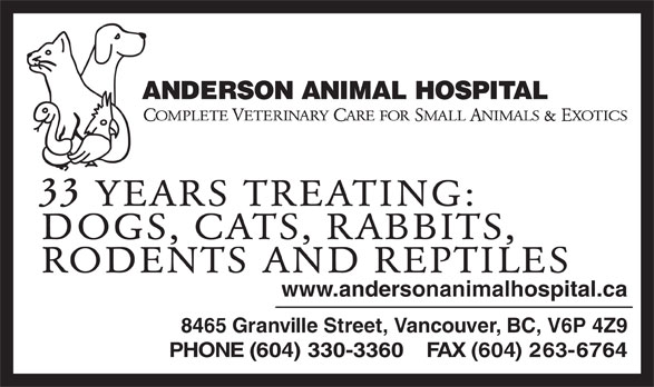 Anderson Animal Hospital (604-263-6767) - Display Ad - www.andersonanimalhospital.ca 8465 Granville Street, Vancouver, BC, V6P 4Z9 PHONE (604) 330-3360    FAX (604) 263-6764 RODENTS AND REPTILES OMPLETE ETERINARY ARE FOR MALL NIMALS  XOTICS &E 33 YEARS TREATING: DOGS, CATS, RABBITS,