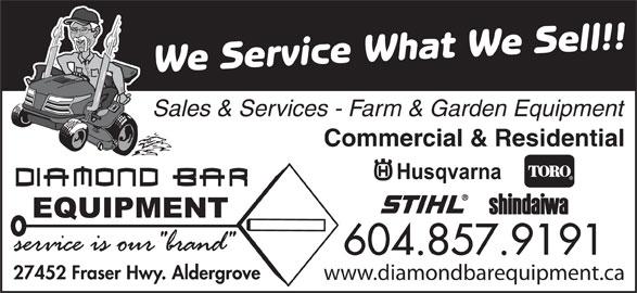 Diamond Bar Equipment (604-857-9191) - Annonce illustrée======= - We Service What We Sell!! Sales & Services - Farm & Garden Equipment Commercial & Residential 604.857.9191 27452 Fraser Hwy. Aldergrove www.diamondbarequipment.ca