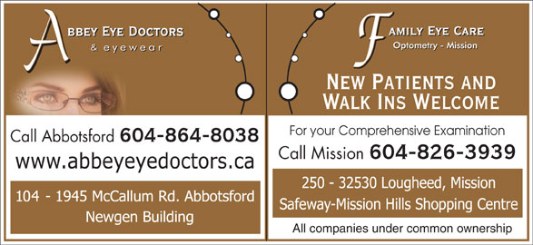 Abbey Eye Doctors (604-864-8038) - Display Ad - All companies under common ownership 604-826-3939 New Patients and Walk Ins Welcome For your Comprehensive Examination Call Abbotsford 604-864-8038 Call Mission