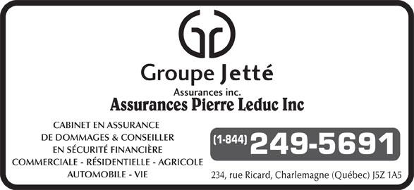 Groupe Jetté Assurances (450-581-9113) - Annonce illustrée======= - CABINET EN ASSURANCE DE DOMMAGES & CONSEILLER (1-844) EN SÉCURITÉ FINANCIÈRE 249-5691 COMMERCIALE - RÉSIDENTIELLE - AGRICOLE AUTOMOBILE - VIE 234, rue Ricard, Charlemagne (Québec) J5Z 1A5 Assurances Pierre Leduc Inc