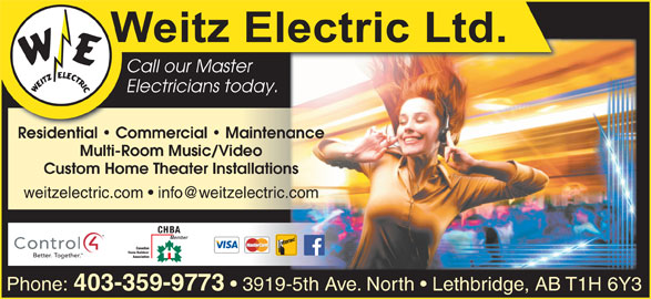 Weitz Electric Ltd (403-394-0033) - Display Ad - Call our MasterCall our Master Electricians today.Electricians today. Residential   Commercial   MaintenanceResidential   C ial Mainte Multi-Room Music/Video Custom Home Theater Installations weitzelectric.com Phone: 403-359-9773 3919-5th Ave. North   Lethbridge, AB T1H 6Y3