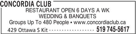 Concordia Club (519-745-5617) - Display Ad - CONCORDIA CLUB RESTAURANT OPEN 6 DAYS A WK WEDDING & BANQUETS Groups Up To 480 People   www.concordiaclub.ca 519 745-5617 429 Ottawa S Kit ------------------
