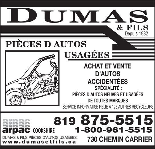Dumas & Fils Pièces D'Autos Usagées (819-875-5515) - Annonce illustrée======= - Depuis 1982 ACHAT ET VENTE D AUTOS ACCIDENTÉES SPÉCIALITÉ : PIÈCES D AUTOS NEUVES ET USAGÉES DE TOUTES MARQUES SERVICE INFORMATISÉ RELIÉ À 125 AUTRES RECYCLEURS 819 875-5515 1-800-961-5515 DUMAS & FILS PIÈCES D AUTOS USAGÉES 730 CHEMIN CARRIER www.dumasetfils.ca