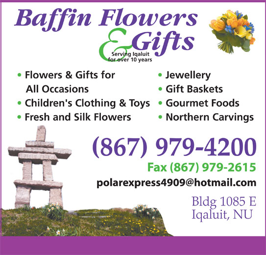 Baffin Flowers And Gifts Studio (867-979-4200) - Display Ad - Serving Iqaluit for over 10 years Flowers & Gifts for Jewellery All Occasions Gift Baskets Children's Clothing & Toys Gourmet Foods Fresh and Silk Flowers Northern Carvings (867) 979-4200 Fax (867) 979-2615Fax (8 Bldg 1085 E Iqaluit, NU