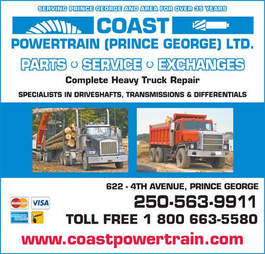 Coast Powertrain Ltd (Prince George) (250-563-9911) - Annonce illustrée======= - SERVING PRINCE GEORGE AND AREA FOR OVER 35 YEARS PARTS   SERVICE   EXCHANGES Complete Heavy Truck Repair SPECIALISTS IN DRIVESHAFTS, TRANSMISSIONS & DIFFERENTIALS 622 - 4TH AVENUE, PRINCE GEORGE 250-563-9911 TOLL FREE 1 800 663-5580 www.coastpowertrain.comwww.coastpowertrain.com