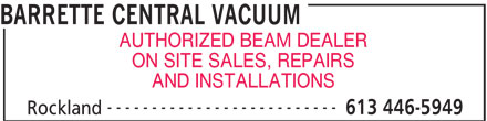 Barrette Central Vacuum (613-446-5949) - Annonce illustrée======= - BARRETTE CENTRAL VACUUM AUTHORIZED BEAM DEALER ON SITE SALES, REPAIRS AND INSTALLATIONS -------------------------- 613 446-5949 Rockland