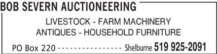 Severn Bob Auctioneering (519-925-2091) - Display Ad - BOB SEVERN AUCTIONEERING LIVESTOCK - FARM MACHINERY ANTIQUES - HOUSEHOLD FURNITURE ---------------- Shelburne 519 925-2091 PO Box 220 BOB SEVERN AUCTIONEERING LIVESTOCK - FARM MACHINERY ANTIQUES - HOUSEHOLD FURNITURE ---------------- Shelburne 519 925-2091 PO Box 220