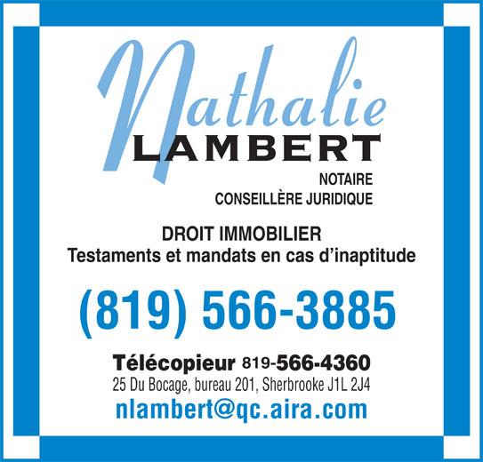 Lambert Nathalie (819-566-3885) - Annonce illustrée======= - NOTAIRE CONSEILLÈRE JURIDIQUE DROIT IMMOBILIER Testaments et mandats en cas d inaptitude (819) 566-3885 819- Télécopieur 566-4360 25 Du Bocage, bureau 201, Sherbrooke J1L 2J4