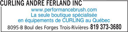 Curling André Ferland Inc (819-373-3680) - Annonce illustrée======= - CURLING ANDRE FERLAND INC www.performancebrush.com La seule boutique spécialisée en équipements de CURLING au Québec 819 373-3680 8095-B Boul des Forges Trois-Rivières-