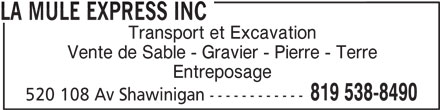 La Mule Express Inc (819-538-8490) - Annonce illustrée======= - LA MULE EXPRESS INC Transport et Excavation Vente de Sable - Gravier - Pierre - Terre Entreposage 819 538-8490 520 108 Av Shawinigan ------------