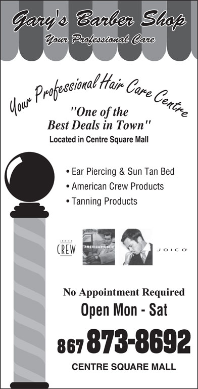 Gary's Inn Barber Shop (867-873-8692) - Display Ad - Gary's Barber Shop Your Professional Care 2007 Ear Piercing & Sun Tan Bed American Crew Products Tanning Products Open Mon - Sat