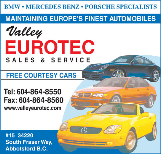 Valley Eurotec Sales & Services Ltd (604-864-8550) - Annonce illustrée======= - BMW   MERCEDES BENZ   PORSCHE SPECIALISTS MAINTAINING EUROPE S FINEST AUTOMOBILES Valley EUROTEC SALES & SERVIC FREE COURTESY CARSRS Tel: 604-864-8550 Fax: 604-864-8560 www.valleyeurotec.com #15  34220 South Fraser Way, Abbotsford B.C.