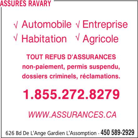 Assurances Ravary (450-589-2929) - Annonce illustrée======= - TOUT REFUS D'ASSURANCES non-paiement, permis suspendu, dossiers criminels, réclamations. 1.855.272.8279 WWW.ASSURANCES.CA 450 589-2929 626 Bd De L'Ange Gardien L'Assomption - ASSURES RAVARY AutomobileEntreprise HabitationAgricole