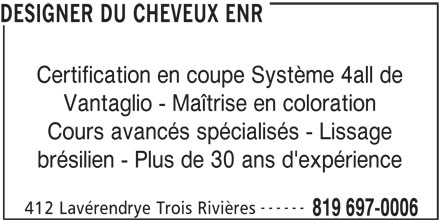 Le Designer Du Cheveux  Salon Et Ecole (819-697-0006) - Annonce illustrée======= - DESIGNER DU CHEVEUX ENR Certification en coupe Système 4all de Vantaglio - Maîtrise en coloration Cours avancés spécialisés - Lissage brésilien - Plus de 30 ans d'expérience ------ 412 Lavérendrye Trois Rivières 819 697-0006