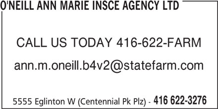 State Farm Insurance (416-622-3276) - Display Ad - O'NEILL ANN MARIE INSCE AGENCY LTD CALL US TODAY 416-622-FARM 416 622-3276 5555 Eglinton W (Centennial Pk Plz) -