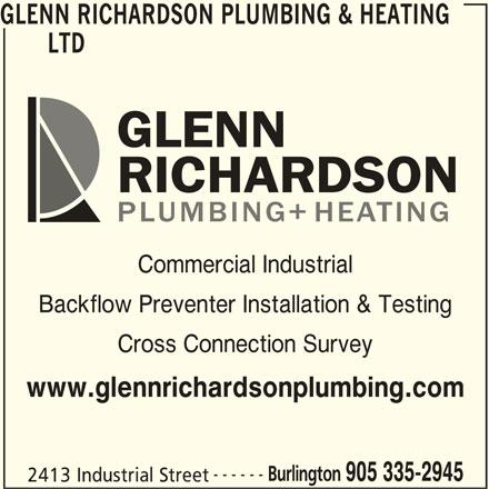 Glenn Richardson Plumbing & Heating (905-335-2945) - Display Ad - GLENN RICHARDSON PLUMBING & HEATING LTD Commercial Industrial Backflow Preventer Installation & Testing Cross Connection Survey www.glennrichardsonplumbing.com ------ Burlington 905 335-2945 2413 Industrial Street