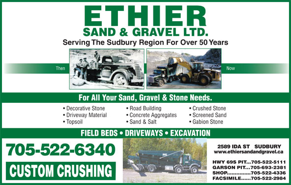 Ethier Sand & Gravel Ltd (705-522-6340) - Display Ad - Decorative Stone Road Building Crushed Stone Driveway Material Concrete Aggregates Screened Sand Sand & Salt Topsoil Gabion Stone Serving The Sudbury Region For Over 50 Years Now Then For All Your Sand, Gravel & Stone Needs. FIELD BEDS   DRIVEWAYS   EXCAVATION